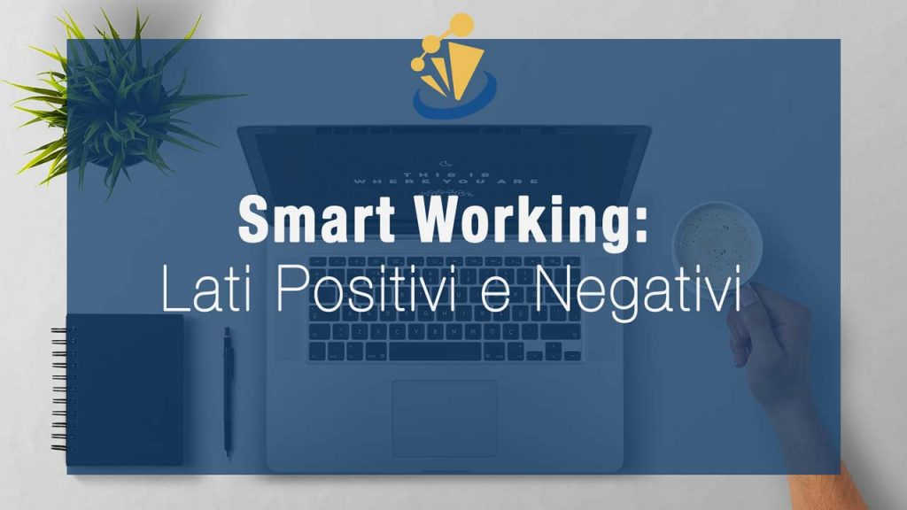 Smart Working: Lati positivi e Negativi